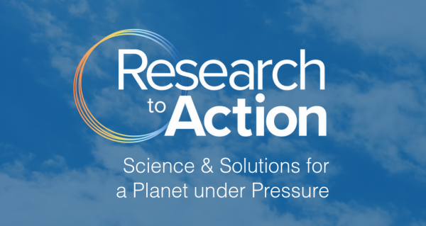 Research to Action: Science & Solutions for a Planet under Pressure